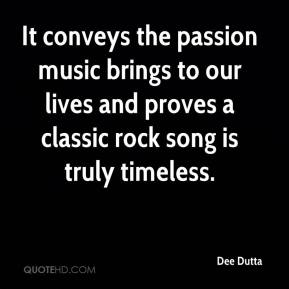 Dee Dutta - It conveys the passion music brings to our lives and proves a classic rock song is truly timeless.