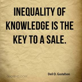 Inequality of knowledge is the key to a sale.