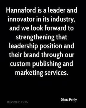 Diana Pohly - Hannaford is a leader and innovator in its industry, and we look forward to strengthening that leadership position and their brand through our custom publishing and marketing services.