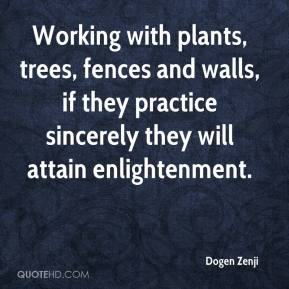 Dogen Zenji - Working with plants, trees, fences and walls, if they practice sincerely they will attain enlightenment.