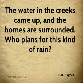 Don Haynes - The water in the creeks came up, and the homes are surrounded. Who plans for this kind of rain?