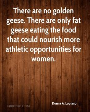 Donna A. Lopiano - There are no golden geese. There are only fat geese eating the food that could nourish more athletic opportunities for women.