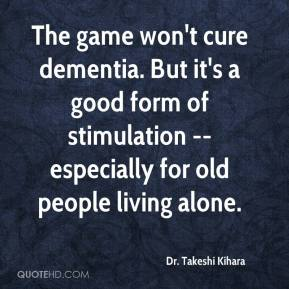 Dr. Takeshi Kihara - The game won't cure dementia. But it's a good form of stimulation -- especially for old people living alone.