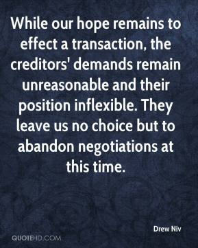 Drew Niv - While our hope remains to effect a transaction, the creditors' demands remain unreasonable and their position inflexible. They leave us no choice but to abandon negotiations at this time.