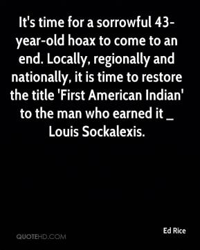 Ed Rice - It's time for a sorrowful 43-year-old hoax to come to an end. Locally, regionally and nationally, it is time to restore the title 'First American Indian' to the man who earned it _ Louis Sockalexis.