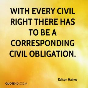 Edison Haines - With every civil right there has to be a corresponding civil obligation.