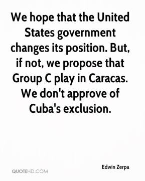 Edwin Zerpa - We hope that the United States government changes its position. But, if not, we propose that Group C play in Caracas. We don't approve of Cuba's exclusion.