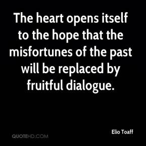Elio Toaff - The heart opens itself to the hope that the misfortunes of the past will be replaced by fruitful dialogue.