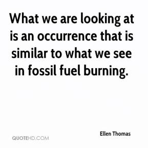 Ellen Thomas - What we are looking at is an occurrence that is similar to what we see in fossil fuel burning.