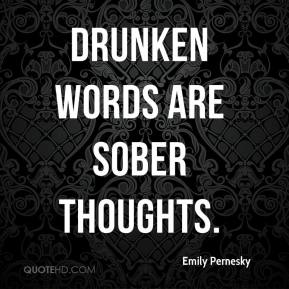 Emily Pernesky - Drunken words are sober thoughts.