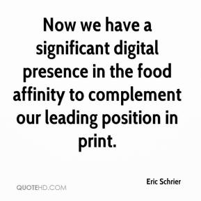 Eric Schrier - Now we have a significant digital presence in the food affinity to complement our leading position in print.