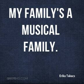 Erika Takacs - My family's a musical family.