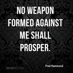 Fred Hammond - No weapon formed against me shall prosper.