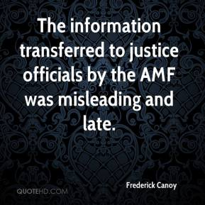 Frederick Canoy - The information transferred to justice officials by the AMF was misleading and late.