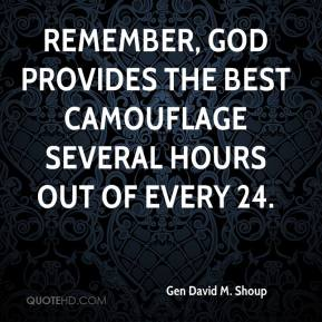 Gen David M. Shoup - Remember, God provides the best camouflage several hours out of every 24.