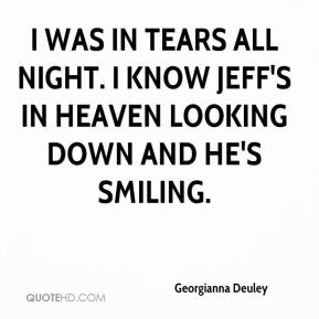 Georgianna Deuley - I was in tears all night. I know Jeff's in heaven looking down and he's smiling.