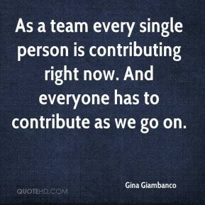 Gina Giambanco - As a team every single person is contributing right now. And everyone has to contribute as we go on.