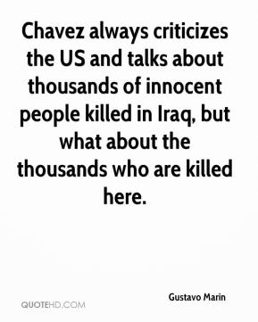 Gustavo Marin - Chavez always criticizes the US and talks about thousands of innocent people killed in Iraq, but what about the thousands who are killed here.