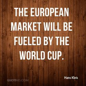 Hans Kleis - The European market will be fueled by the World Cup.