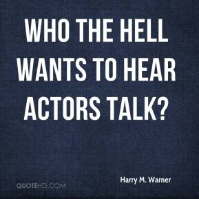 Harry M. Warner - Who the hell wants to hear actors talk?