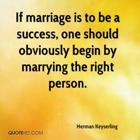 http://www.quotehd.com/imagequotes/authors10/tmb/herman-keyserling-quote-if-marriage-is-to-be-a-success-one-should.jpg