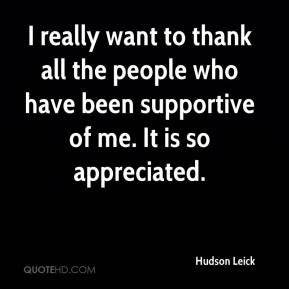 Hudson Leick - I really want to thank all the people who have been supportive of me. It is so appreciated.