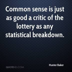 Common sense is just as good a critic of the lottery as any statistical breakdown.