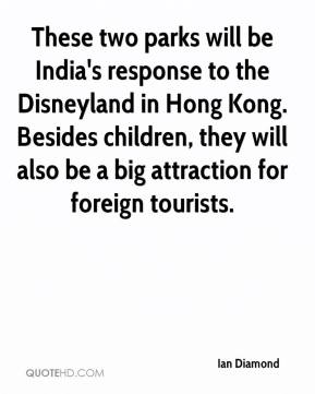 Ian Diamond - These two parks will be India's response to the Disneyland in Hong Kong. Besides children, they will also be a big attraction for foreign tourists.