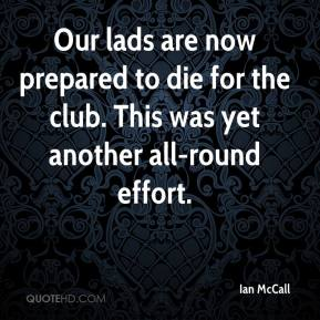 Ian McCall - Our lads are now prepared to die for the club. This was yet another all-round effort.