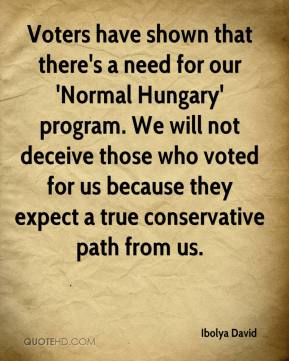 Ibolya David - Voters have shown that there's a need for our 'Normal Hungary' program. We will not deceive those who voted for us because they expect a true conservative path from us.