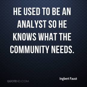 Ingbert Faust - He used to be an analyst so he knows what the community needs.