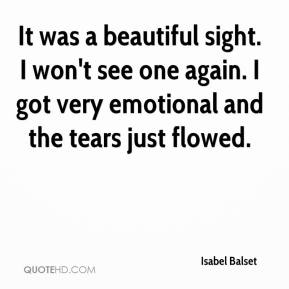 Isabel Balset - It was a beautiful sight. I won't see one again. I got very emotional and the tears just flowed.