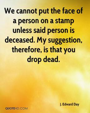 We cannot put the face of a person on a stamp unless said person is deceased. My suggestion, therefore, is that you drop dead.