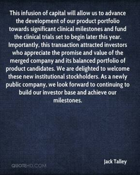 This infusion of capital will allow us to advance the development of our product portfolio towards significant clinical milestones and fund the clinical trials set to begin later this year. Importantly, this transaction attracted investors who appreciate the promise and value of the merged company and its balanced portfolio of product candidates. We are delighted to welcome these new institutional stockholders. As a newly public company, we look forward to continuing to build our investor base and achieve our milestones.