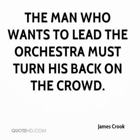 James Crook - The man who wants to lead the orchestra must turn his back on the crowd.