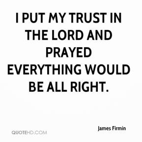 James Firmin - I put my trust in the Lord and prayed everything would be all right.