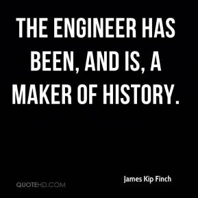 James Kip Finch - The engineer has been, and is, a maker of history.