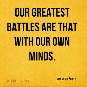 jameson-frank-quote-our-greatest-battles