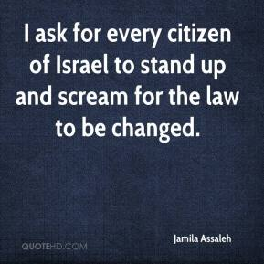 Jamila Assaleh - I ask for every citizen of Israel to stand up and scream for the law to be changed.