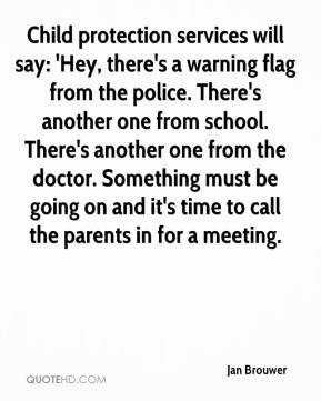 Jan Brouwer - Child protection services will say: 'Hey, there's a warning flag from the police. There's another one from school. There's another one from the doctor. Something must be going on and it's time to call the parents in for a meeting.