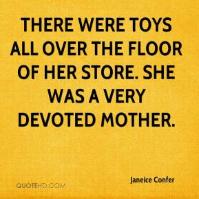 Janeice Confer  - There were toys all over the floor of her store. She was a very devoted mother.