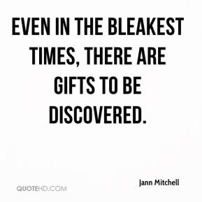 Jann Mitchell  - Even in the bleakest times, there are gifts to be discovered.