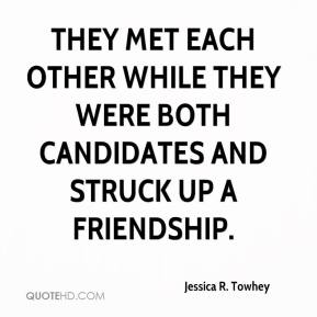 Jessica R. Towhey  - They met each other while they were both candidates and struck up a friendship.