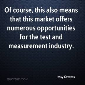 Jessy Cavazos  - Of course, this also means that this market offers numerous opportunities for the test and measurement industry.