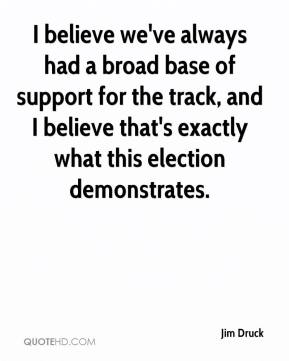 Jim Druck  - I believe we've always had a broad base of support for the track, and I believe that's exactly what this election demonstrates.