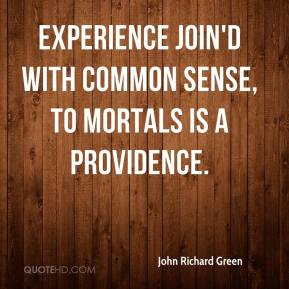 John Richard Green  - Experience join'd with common sense, to mortals is a providence.