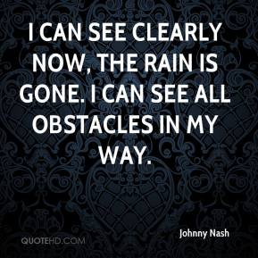 Johnny Nash - I can see clearly now, the rain is gone. I can see all obstacles in my way.