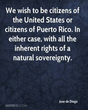 Jose de Diego - We wish to be citizens of the United States or citizens of Puerto Rico. In either case, with all the inherent rights of a natural sovereignty.