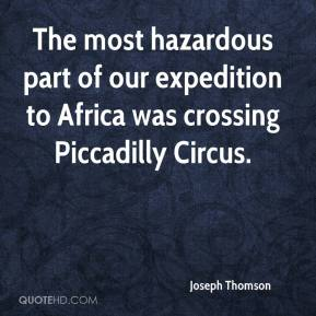 Joseph Thomson - The most hazardous part of our expedition to Africa was crossing Piccadilly Circus.