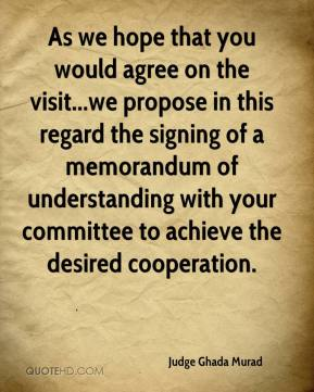 Judge Ghada Murad  - As we hope that you would agree on the visit...we propose in this regard the signing of a memorandum of understanding with your committee to achieve the desired cooperation.